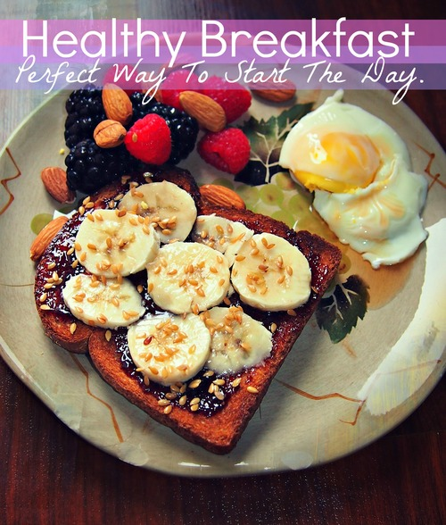 Healthy Breakfast-Perfect Way To Start The Day.