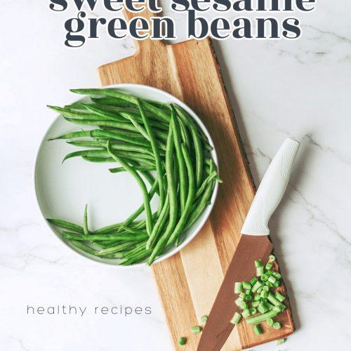 healthy recipes, green beans, green beans healthy, the healthiest green bean recipe, sweet sesame green beans, keto green beans, low carb recipes, 2021