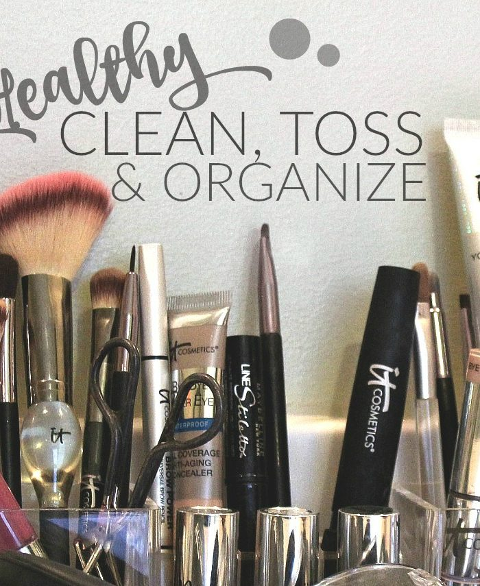 Stay Healthy: Organize, Clean & Toss!