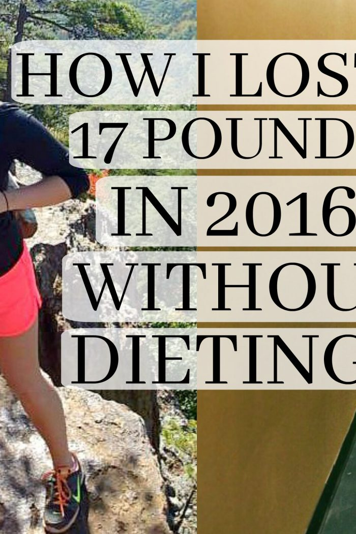 How I Lost 17 Pounds In 2016 Without Dieting