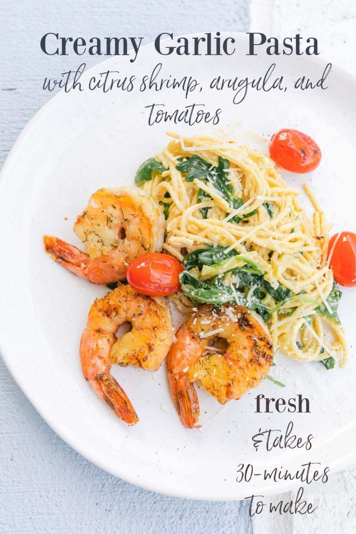 Creamy Garlic Pasta with Citrus Shrimp, Tomatoes & Arugula